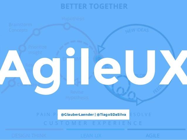 AgileUX @GlauberLaender | @TiagoSDaSilva