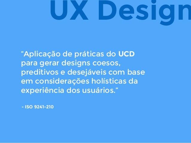 """""""Aplicação de práticas do UCD para gerar designs coesos, preditivos e desejáveis com base em considerações holísticas da e..."""