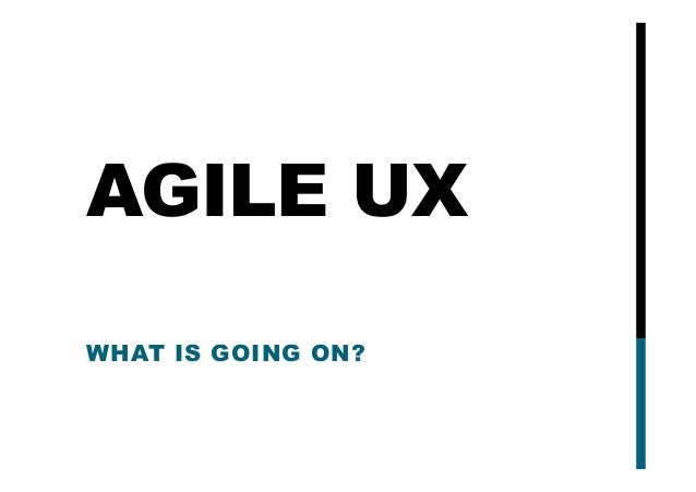 AGILE UX WHAT IS GOING ON?