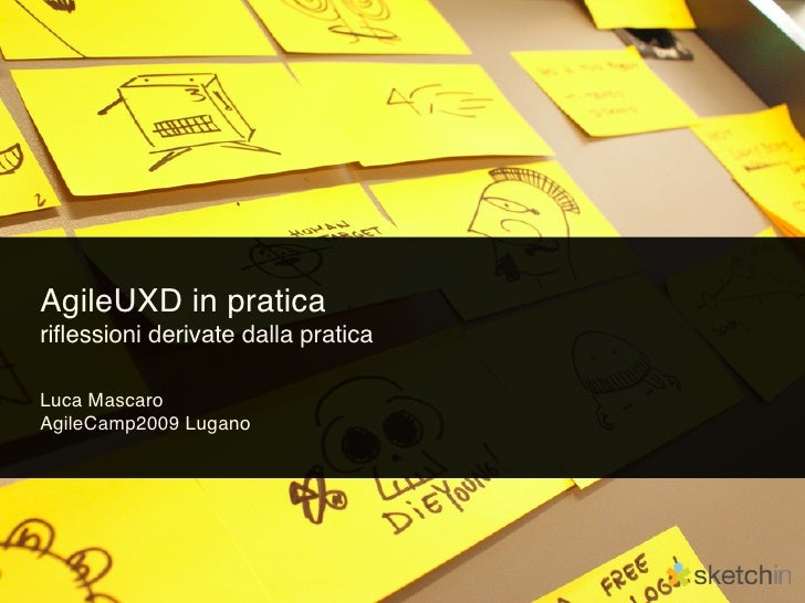 AgileUXD in pratica riflessioni derivate dalla pratica  Luca Mascaro AgileCamp2009 Lugano