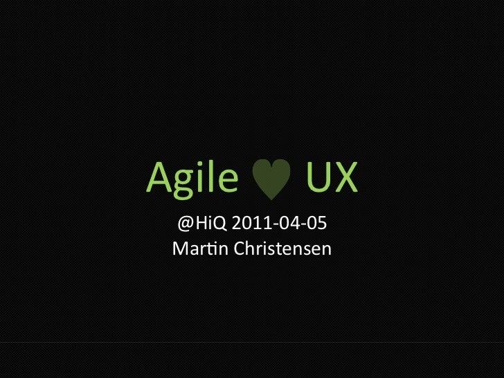 AgileUX @HiQ2011‐04‐05 Mar5nChristensen