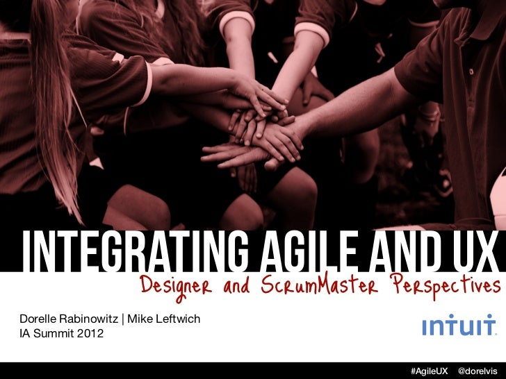 Integrating Agile and UX      Designer and ScrumMaster PerspectivesDorelle Rabinowitz | Mike LeftwichIA Summit 2012       ...