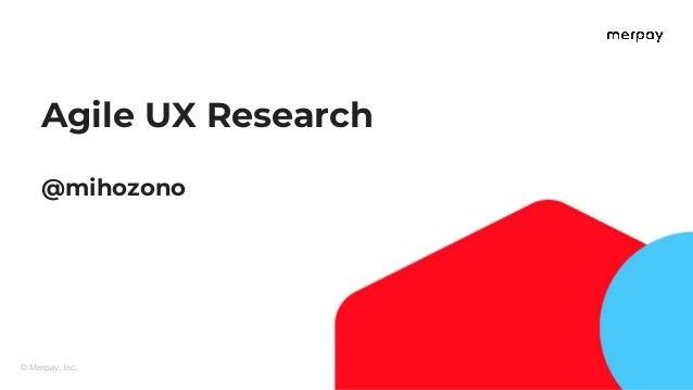 Agile UX Research @mihozono