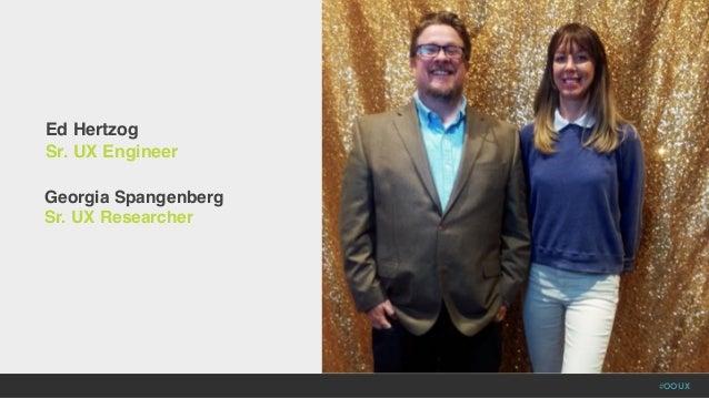 #OOUX Georgia Spangenberg Sr. UX Researcher Ed Hertzog Sr. UX Engineer