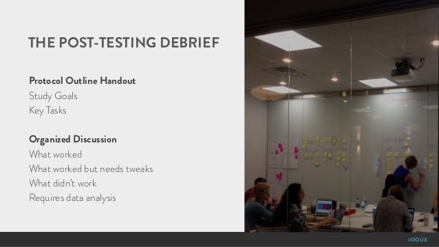 #OOUX THE POST-TESTING DEBRIEF Protocol Outline Handout Study Goals Key Tasks Organized Discussion What worked What worked...