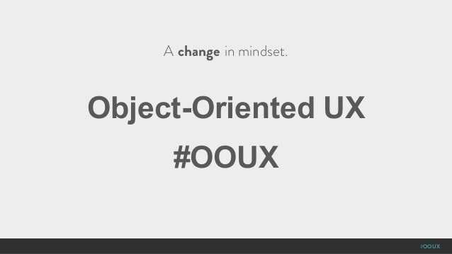 #OOUX Object-Oriented UX #OOUX A change in mindset.
