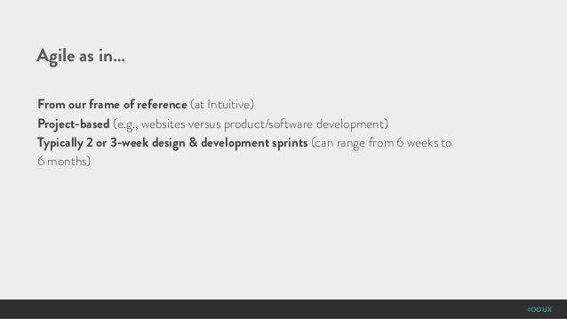 #OOUX Agile as in… From our frame of reference (at Intuitive) Project-based (e.g., websites versus product/software develo...