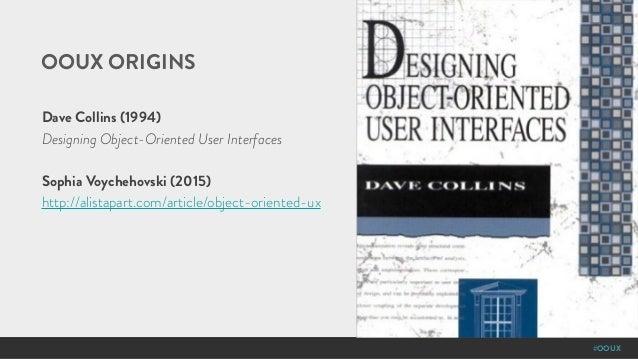 #OOUX OOUX ORIGINS Dave Collins (1994) Designing Object-Oriented User Interfaces Sophia Voychehovski (2015) http://alistap...