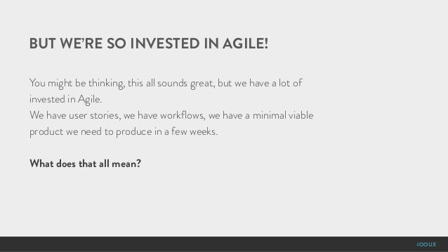 #OOUX You might be thinking, this all sounds great, but we have a lot of invested in Agile. We have user stories, we have ...