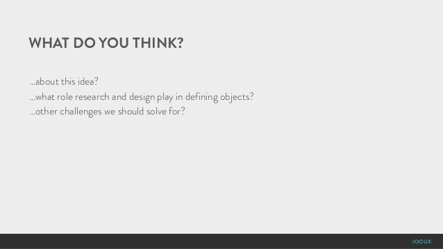 #OOUX …about this idea? …what role research and design play in defining objects? …other challenges we should solve for? WH...