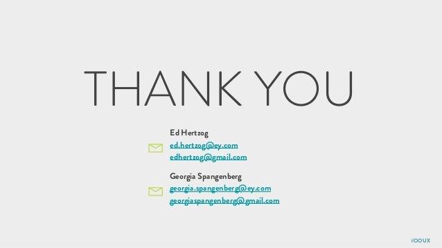 #OOUX THANK YOU Ed Hertzog ed.hertzog@ey.com edhertzog@gmail.com Georgia Spangenberg georgia.spangenberg@ey.com georgiaspa...