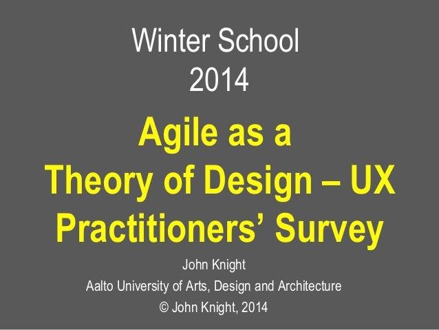 Winter School 2014 John Knight Aalto University of Arts, Design and Architecture © John Knight, 2014 Agile as a Theory of ...
