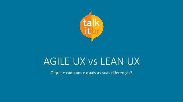 AGILE UX vs LEAN UX O que é cada um e quais as suas diferenças?
