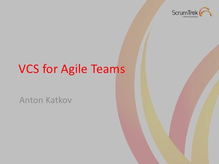 VCS for Agile TeamsAnton Katkov