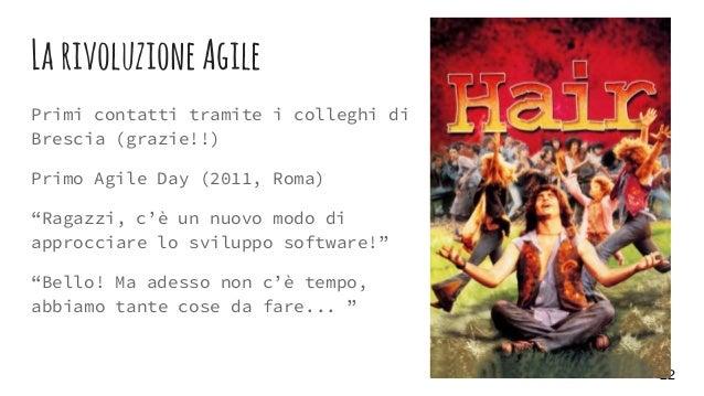 """LarivoluzioneAgile Primi contatti tramite i colleghi di Brescia (grazie!!) Primo Agile Day (2011, Roma) """"Ragazzi, c'è un n..."""