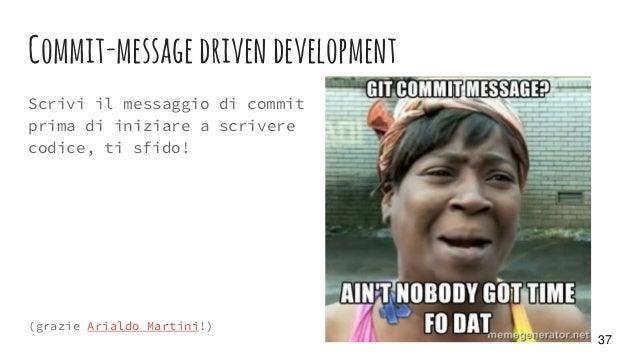 Commit-messagedrivendevelopment Scrivi il messaggio di commit prima di iniziare a scrivere codice, ti sfido! (grazie Arial...