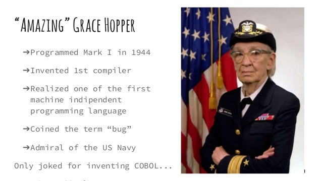 """""""Amazing""""GraceHopper ➔Programmed Mark I in 1944 ➔Invented 1st compiler ➔Realized one of the first machine indipendent prog..."""