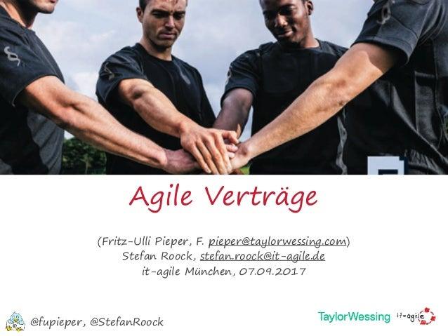 Agile Verträge (Fritz-Ulli Pieper, F. pieper@taylorwessing.com) Stefan Roock, stefan.roock@it-agile.de it-agile München, 0...