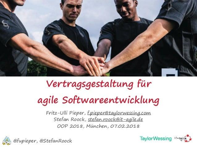 Vertragsgestaltung für  agile Softwareentwicklung Fritz-Ulli Pieper, f.pieper@taylorwessing.com Stefan Roock, stefan.rooc...
