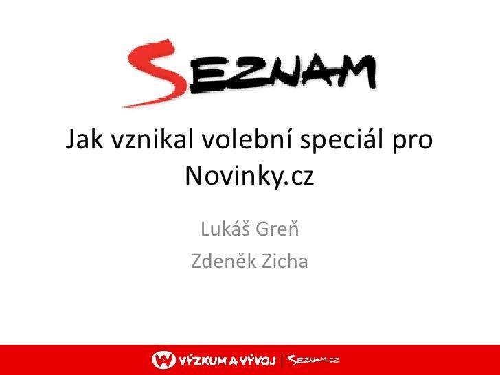Jakvznikalvolební speciál pro Novinky.cz<br />Lukáš Greň<br />Zdeněk Zicha<br />
