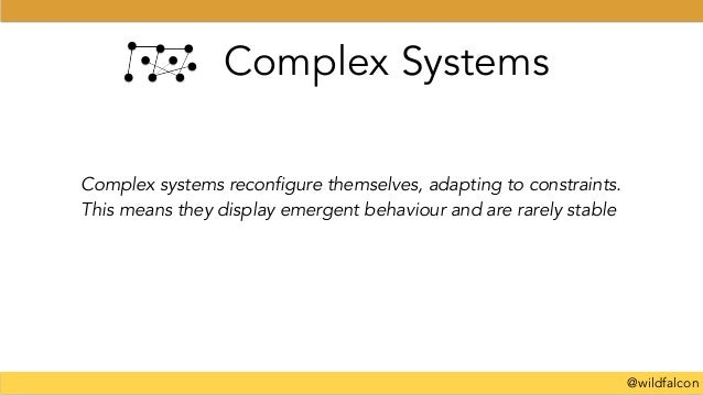 @wildfalcon Complex Systems Complex systems reconfigure themselves, adapting to constraints. This means they display emerg...