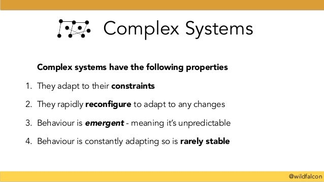 @wildfalcon Complex Systems Complex systems have the following properties 1. They adapt to their constraints 2. They rapid...