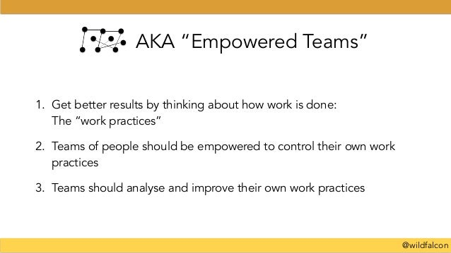 """@wildfalcon AKA """"Empowered Teams"""" 1. Get better results by thinking about how work is done:  The """"work practices"""" 2. Team..."""