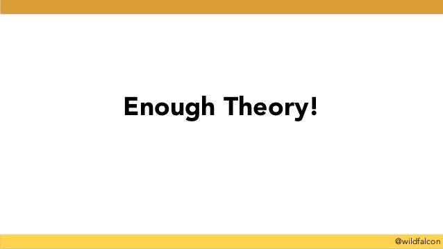 @wildfalcon Enough Theory!