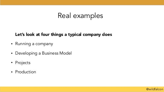 @wildfalcon Real examples Let's look at four things a typical company does • Running a company • Developing a Business Mod...