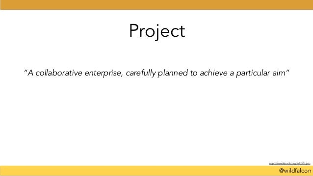 """@wildfalcon Project """"A collaborative enterprise, carefully planned to achieve a particular aim"""" http://en.wikipedia.org/wi..."""