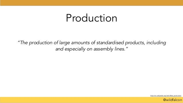 """@wildfalcon Production """"The production of large amounts of standardised products, including and especially on assembly lin..."""