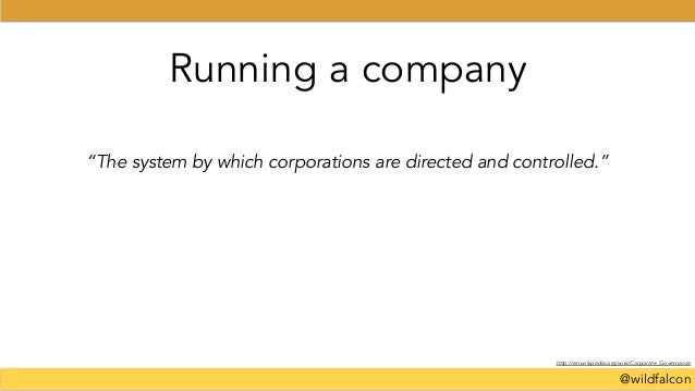 """@wildfalcon Running a company """"The system by which corporations are directed and controlled."""" http://en.wikipedia.org/wiki..."""