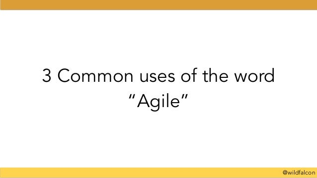"""@wildfalcon 3 Common uses of the word """"Agile"""""""