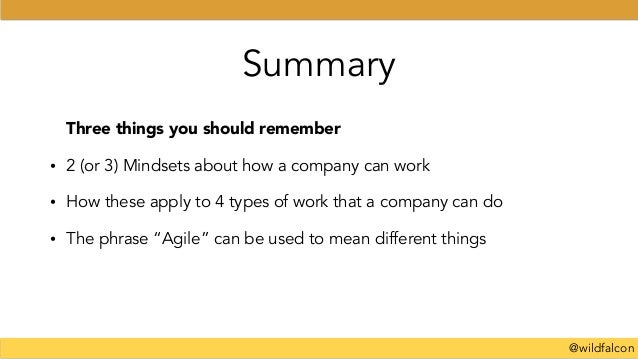 @wildfalcon Summary Three things you should remember • 2 (or 3) Mindsets about how a company can work • How these apply to...