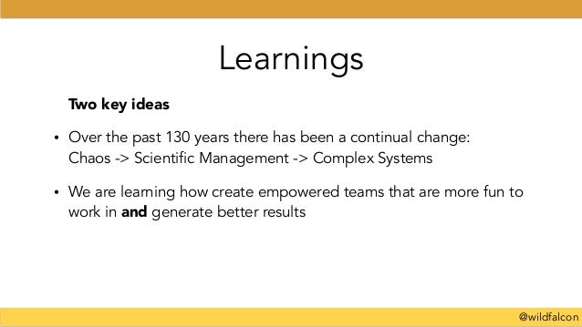 @wildfalcon Learnings Two key ideas • Over the past 130 years there has been a continual change: Chaos -> Scientific Mana...