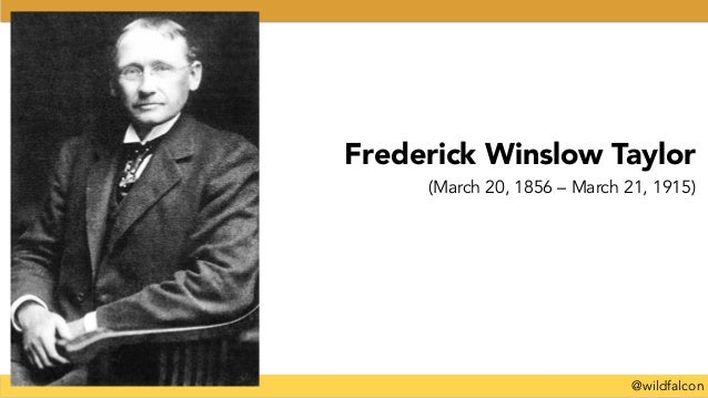 @wildfalcon Frederick Winslow Taylor (March 20, 1856 – March 21, 1915)