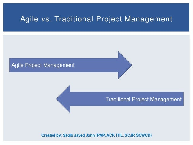 Agile vs. Traditional Project Management  Agile Project Management  Traditional Project Management  Created by: Saqib Jave...