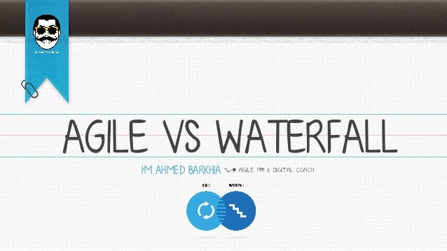AGILE VS WATERFALLI'M AHMED BARKHIA AGILE PM & DIGITAL COACH