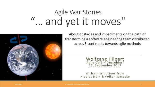 """Agile War Stories """"… and yet it moves"""" About obstacles and impediments on the path of transforming a software engineering ..."""