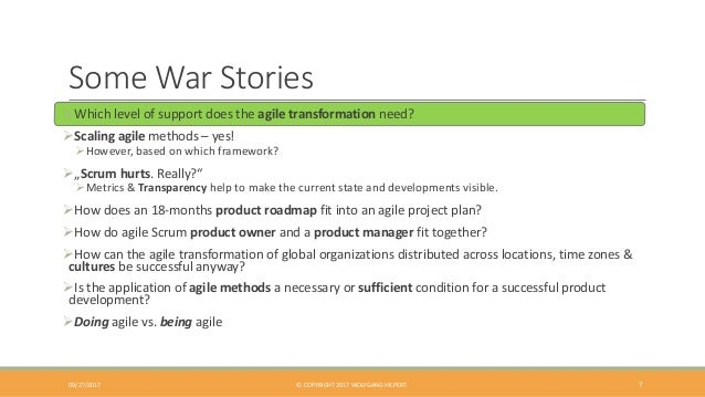 Some War Stories ➢Which level of support does the agile transformation need? ➢Scaling agile methods – yes! ➢However, based...