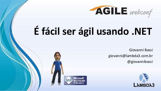 É fácil ser ágil usando .NET Giovanni Bassi giovanni@lambda3.com.br @giovannibassi