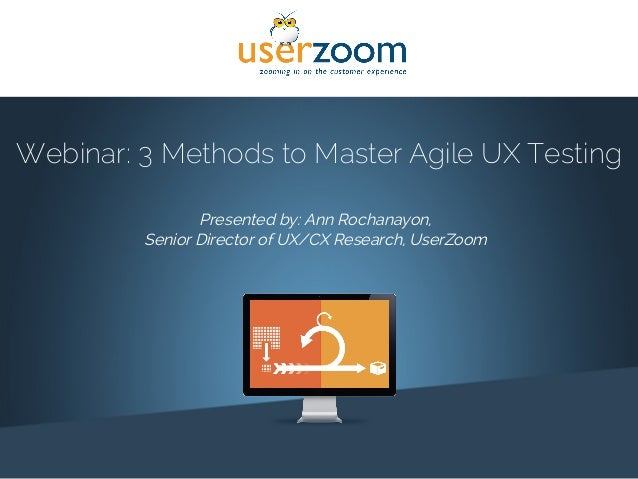 1! Webinar: 3 Methods to Master Agile UX Testing Presented by: Ann Rochanayon, Senior Director of UX/CX Research, UserZoom