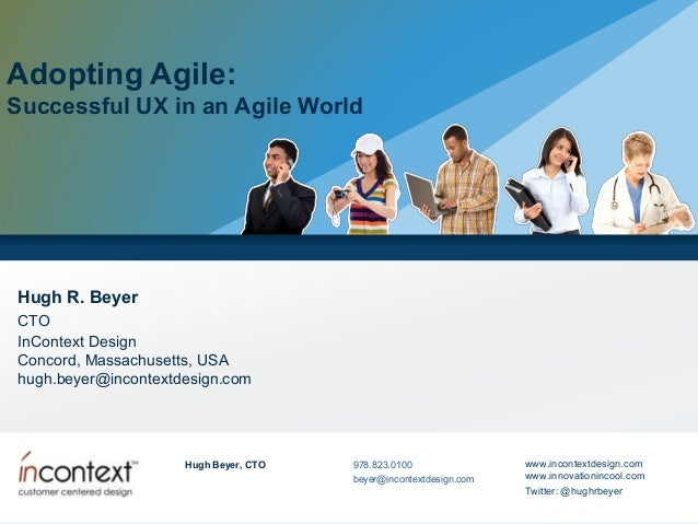 Adopting Agile:Successful UX in an Agile WorldHugh R. BeyerCTOInContext DesignConcord, Massachusetts, USAhugh.beyer@incont...