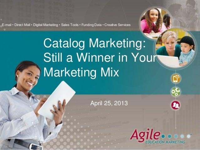 E-mail • Direct Mail • Digital Marketing • Sales Tools • Funding Data • Creative ServicesApril 25, 2013Catalog Marketing:S...