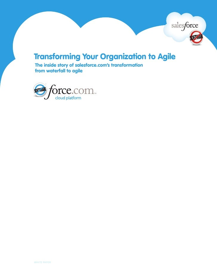 Transforming Your Organization to Agile The inside story of salesforce.com's transformation from waterfall to agile     WH...