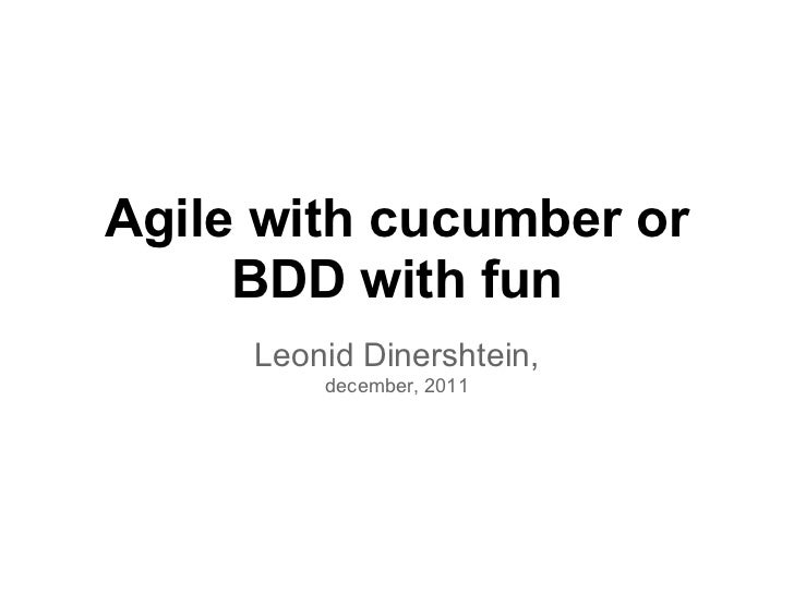Agile with cucumber or     BDD with fun     Leonid Dinershtein,         december, 2011