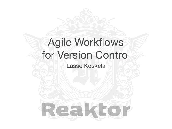 Agile Workflowsfor Version Control     Lasse Koskela