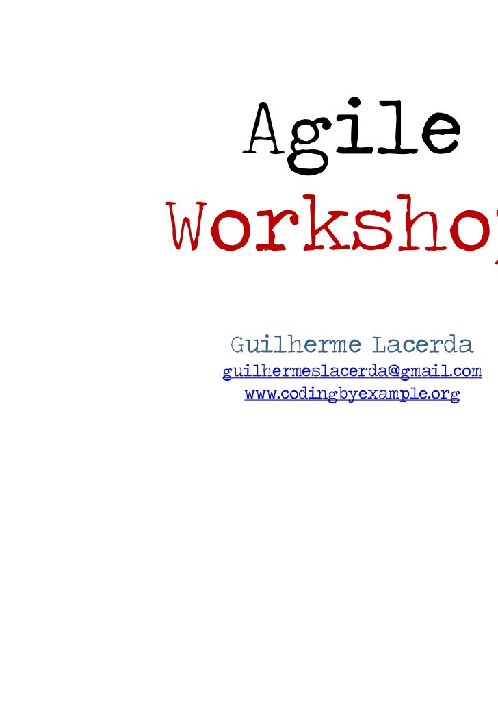 AgileWorkshop Guilherme Lacerda guilhermeslacerda@gmail.com   www.codingbyexample.org
