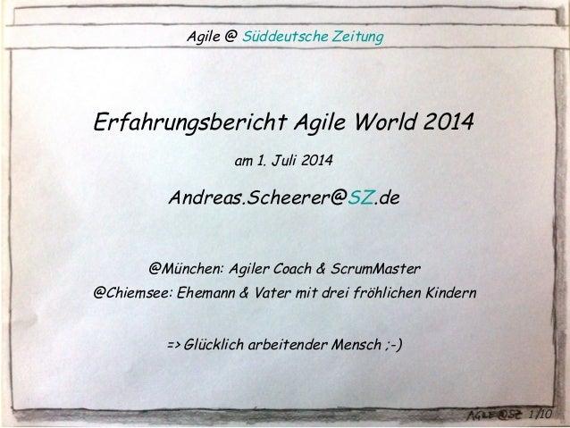 1 10 Agile @ Süddeutsche Zeitung Erfahrungsbericht Agile World 2014 am 1. Juli 2014 Andreas.Scheerer@SZ.de @München: Agile...