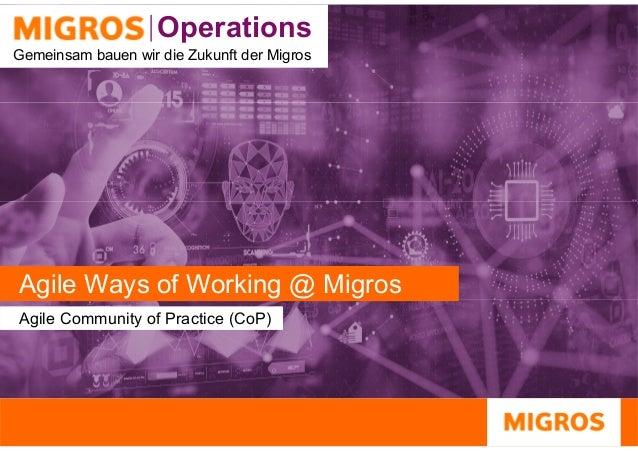 Operations Operations Gemeinsam bauen wir die Zukunft der Migros Agile Ways of Working @ MigrosAgile Ways of Working @ Mig...